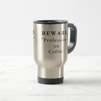 """Caneca Térmica Personalizado Beware, """"profissão"""" no café"""