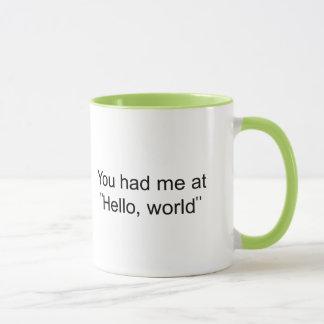 """Caneca Você teve-me em """"olá!, mundo """""""