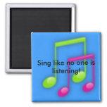 Cante como ninguém está escutando! imas de geladeira