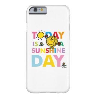 Capa Barely There Para iPhone 6 A senhorita pequena Luz do sol | é hoje um dia da