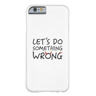 Capa Barely There Para iPhone 6 Deixe-nos fazer erradamente algo