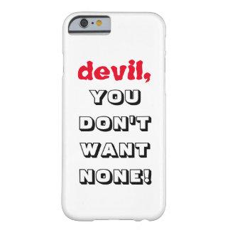 """Capa Barely There Para iPhone 6 """"diabo, VOCÊ NÃO QUER NENHUNS!!!"""" Caso do"""