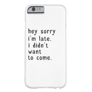 Capa Barely There Para iPhone 6 Hey Im pesaroso atrasado. Eu não quis vir