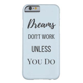 Capa Barely There Para iPhone 6 Os sonhos não trabalham a menos que você fizer o