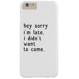 Capa Barely There Para iPhone 6 Plus Hey Im pesaroso atrasado. Eu não quis vir