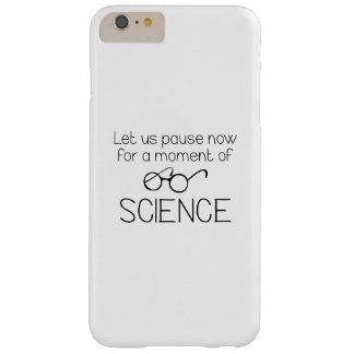 Capa Barely There Para iPhone 6 Plus Momento da ciência