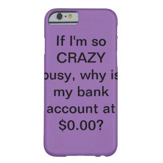 Capa Barely There Para iPhone 6 Se eu sou ocupado tão LOUCO…