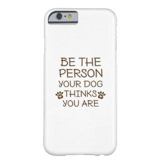 Capa Barely There Para iPhone 6 Seja a pessoa que seu cão pensa que você é