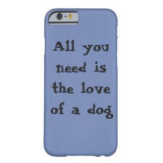 Capa Barely There Para iPhone 6 Tudo que você precisa é o amor de um cão