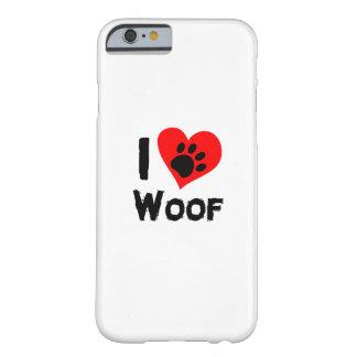 Capa Barely There Para iPhone 6 Woof engraçado do amor do animal de estimação I da
