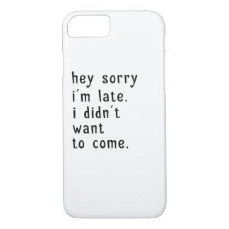 Capa iPhone 8/ 7 Hey Im pesaroso atrasado. Eu não quis vir