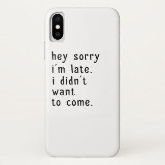 Capa Para iPhone X Hey Im pesaroso atrasado. Eu não quis vir