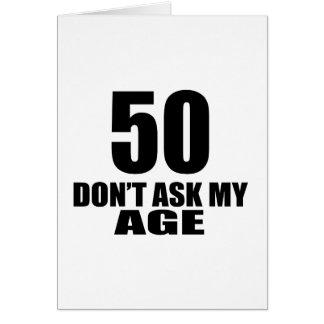 Cartão 50 não peça meu design do aniversário da idade