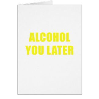 Cartão Álcool você mais tarde