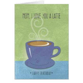 Cartão Aniversário da mamã, eu te amo um Latte, copo de