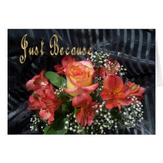 Cartão Apenas porque flores