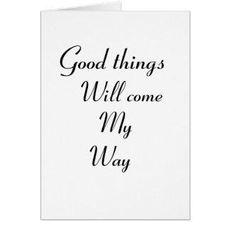 Cartão As boas coisas virão minha maneira