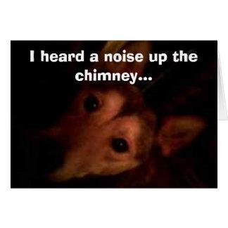Cartão Brote, mim ouviu um ruído acima da chaminé…