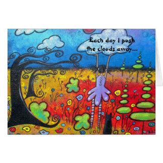 Cartão Cada dia eu empurro as nuvens afastado todo o