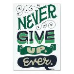 """Cartão convite """"Never give up ever"""""""