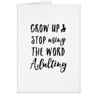 Cartão Cresça acima e pare de usar a palavra Adulting