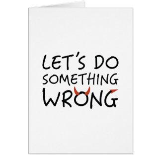 Cartão Deixe-nos fazer erradamente algo