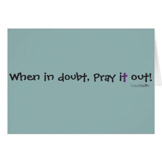 Cartão Em caso de dúvida, pray o para fora! Tenha a fé