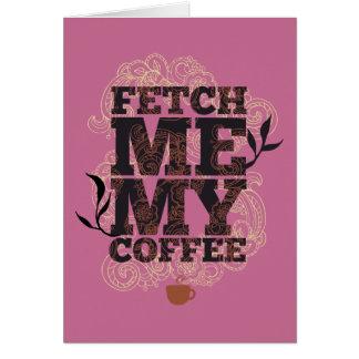 Cartão Engraçado busque-me meu café para amantes do café