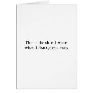 """Cartão """"Esta é a camisa que eu me visto quando…"""""""