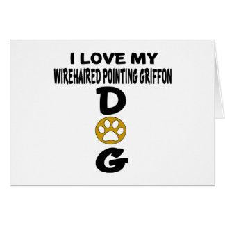 Cartão Eu amo meu design do cão apontar Griffon