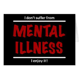 Cartão Eu não sofro da doença mental, mim aprecio-a!