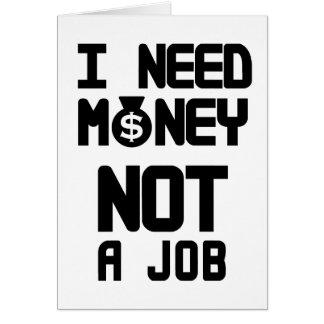 Cartão Eu preciso o dinheiro não um trabalho (1)