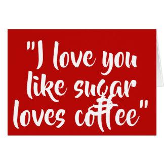 Cartão Eu te amo como o café ama o açúcar
