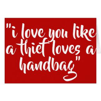 Cartão Eu te amo como um ladrão ama uma bolsa