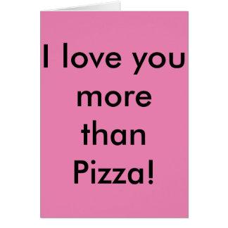 Cartão Eu te amo mais do que a pizza! Não diga a pizza.