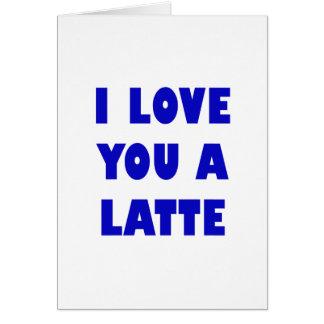 Cartão Eu te amo um Latte