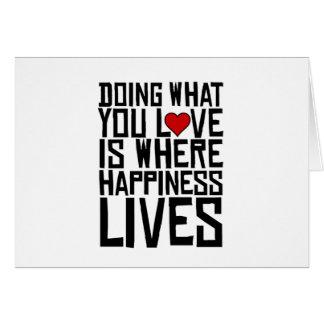 Cartão Fazer o que você ama é onde a felicidade vive