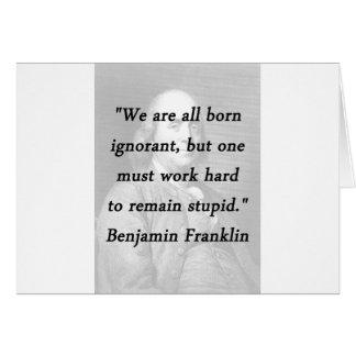 Cartão Ignorante nascido - Benjamin Franklin