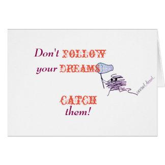 Cartão Não siga seus sonhos - TRAVE-OS!