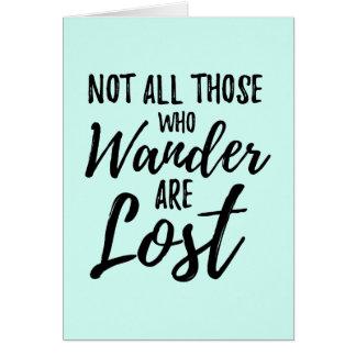 Cartão Não todo o aqueles que Wander é perdido