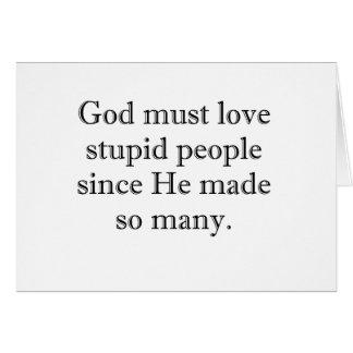 Cartão O deus deve amar pessoas estúpidas