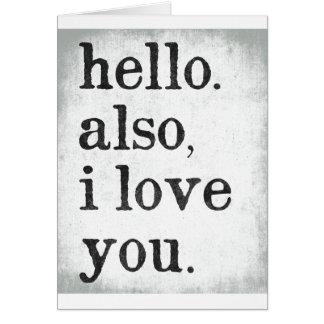 Cartão Olá!. Também, eu te amo. (preto e cinzas)