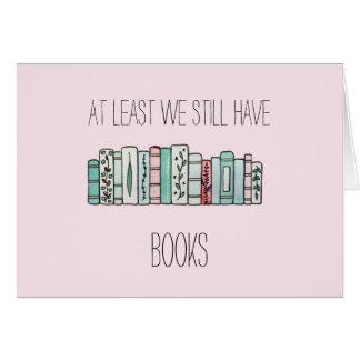 Cartão Pelo menos nós ainda temos livros