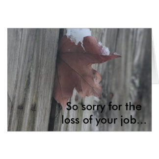 Cartão Pesaroso para a perda de seu trabalho…