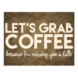 Cartão Postal Deixe-nos agarrar o café porque eu falto você um