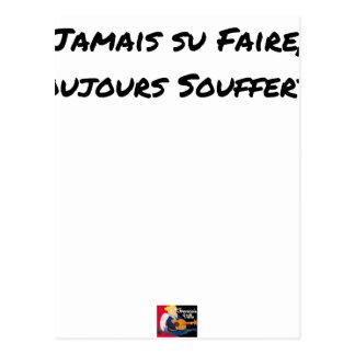 Cartão Postal NUNCA SABIDO FAZER, SEMPRE SOFRIDO - Jogos de