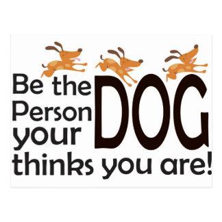 Cartão Postal Seja a pessoa que seu cão pensa que você é!
