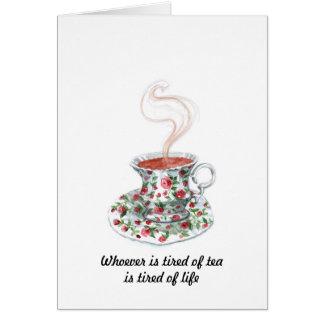 Cartão Quem quer que é cansado do chá é cansado da vida