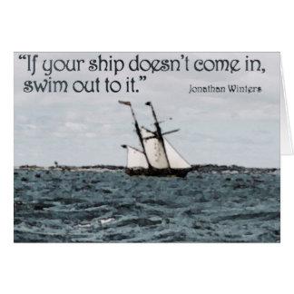 Cartão Se seu navio não entra, nade-lhe para fora