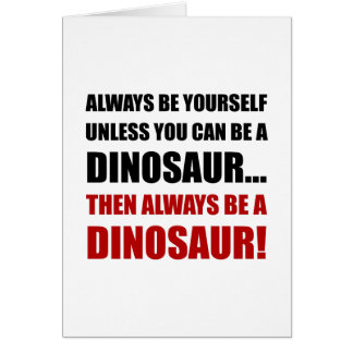 Cartão Sempre você mesmo a menos que dinossauro
